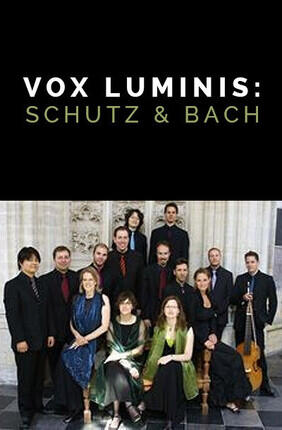 VOX LUMINIS : SCHUTZ & BACH