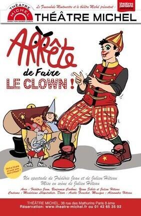 ARRETE DE FAIRE LE CLOWN (Théâtre Michel)