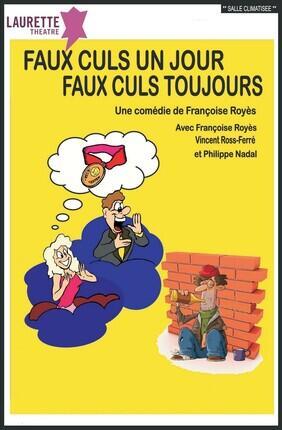 FAUX CULS UN JOUR, FAUX CULS TOUJOURS (Laurette Theatre)