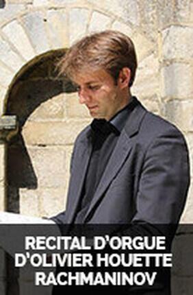 RECITAL D'ORGUE D'OLIVIER HOUETTE RACHMANINOV - FRANCK - VIERNE - LITAIZE - ALAIN - FLORENTZ - GUILLOU