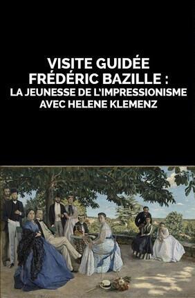 VISITE GUIDEE : FREDERIC BAZILLE : LA JEUNESSE DE L'IMPRESSIONNISME AVEC HELENE KLEMENZ