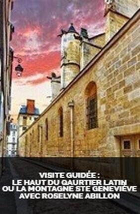 VISITE GUIDEE : LE HAUT DU QUARTIER LATIN OU LA MONTAGNE SAINTE GENEVIEVE AVEC ROSELYNE ABILLON