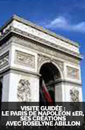 VISITE GUIDEE : LE PARIS DE NAPOLEON 1ER, SES CREATIONS AVEC ROSELYNE ABILLON