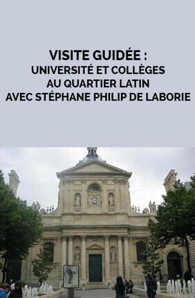 VISITE GUIDEE : UNIVERSITE ET COLLEGES AU QUARTIER LATIN AVEC STEPHANE PHILIP DE LABORIE