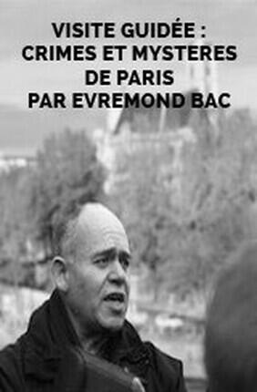 VISITE GUIDEE : ITINERAIRES SECRETS AU COEUR DU VIEUX PARIS DES HALLES A MONTORGUEIL PAR EVREMOND BAC