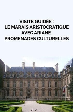VISITE GUIDEE : LE MARAIS ARISTOCRATIQUE AVEC ARIANE PROMENADES CULTURELLES