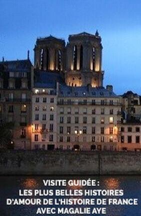 VISITE GUIDEE : LES PLUS BELLES HISTOIRES D'AMOUR DE L'HISTOIRE DE FRANCE AVEC MAGALIE AYE