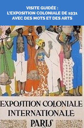 VISITE GUIDEE : L'EXPOSITION COLONIALE DE 1931 AVEC DES MOTS ET DES ARTS