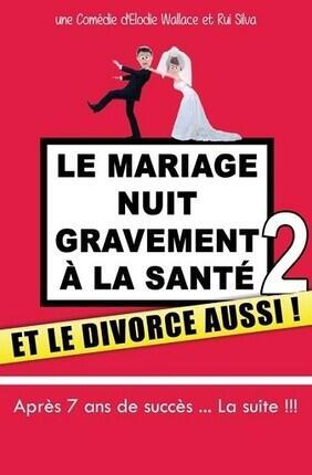LE MARIAGE NUIT GRAVEMENT A LA SANTE 2 (Theatre de Jeanne)