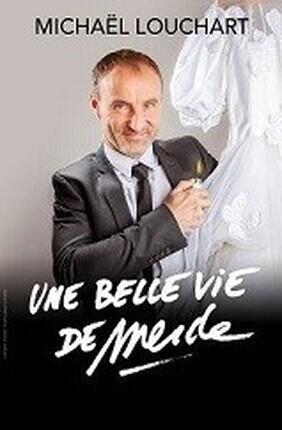 MICHAEL LOUCHART DANS UNE BELLE VIE DE MERDE (Aix en Provence)