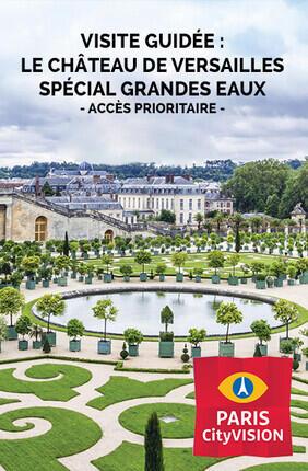 VISITE GUIDEE : LE CHATEAU DE VERSAILLES - SPECIAL GRANDES EAUX (ACCES PRIORITAIRE)