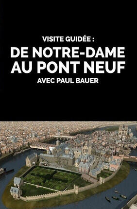 VISITE GUIDEE : DE NOTRE-DAME AU PONT-NEUF AVEC PAUL BAUER