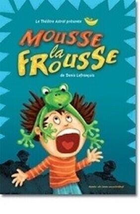 MOUSSE LA FROUSSE (Theatre Astral)