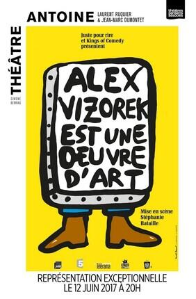 ALEX VIZOREK EST UNE OEUVRE D'ART (Theatre Antoine)