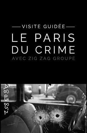 VISITE GUIDEE : LE PARIS DU CRIME AVEC ZIG ZAG GROUPE