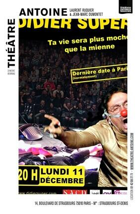 DIDIER SUPER DANS TA VIE SERA PLUS MOCHE QUE LA MIENNE (Theatre Antoine)