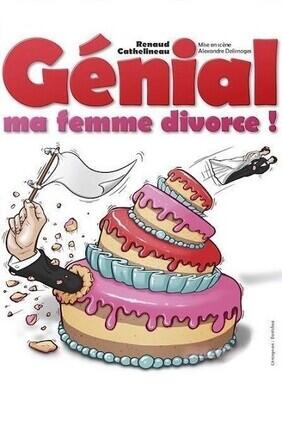 RENAUD CATHELINEAU DANS GENIAL MA FEMME DIVORCE !
