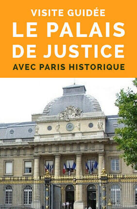 VISITE GUIDEE : LE PALAIS DE JUSTICE AVEC PARIS HISTORIQUE