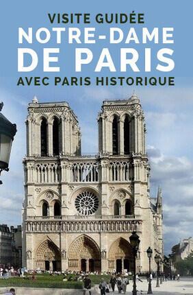 VISITE GUIDEE : NOTRE-DAME DE PARIS AVEC PARIS HISTORIQUE