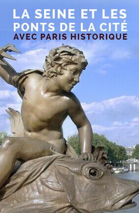 VISITE GUIDEE : LA SEINE ET LES PONTS DE LA CITE AVEC PARIS HISTORIQUE