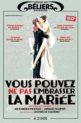 VOUS POUVEZ NE PAS EMBRASSER LA MARIEE (Theatre des Beliers Avignon)