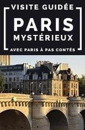 VISITE GUIDEE : PARIS MYSTERIEUX AVEC PARIS A PAS CONTES