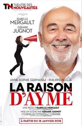 LA RAISON D'AYME AVEC GERARD JUGNOT ET ISABELLE MERGAULT