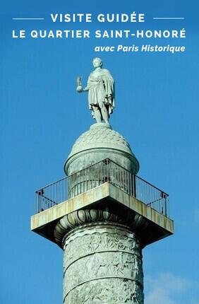 VISITE GUIDEE : LE QUARTIER SAINT-HONORE AVEC PARIS HISTORIQUE