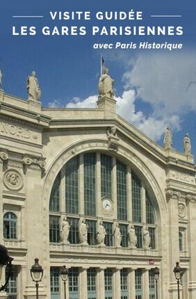 VISITE GUIDEE : LES GARES PARISIENNES AVEC PARIS HISTORIQUE