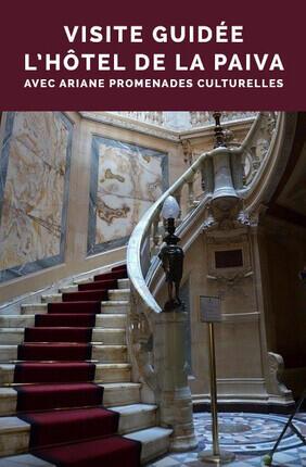 VISITE GUIDEE : L'HOTEL DE LA PAIVA AVEC ARIANE PROMENADES CULTURELLES