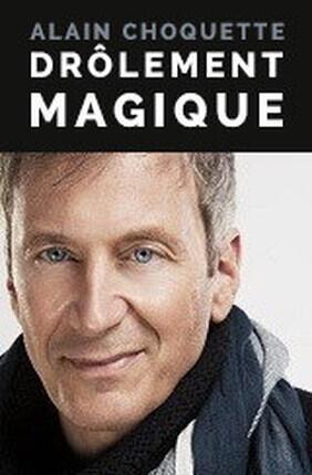 ALAIN CHOQUETTE DANS DROLEMENT MAGIQUE