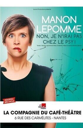 MANON LEPOMME DANS NON, JE N'IRAI PAS CHEZ LE PSY (Compagnie du Cafe Theatre)