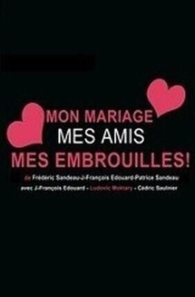 MON MARIAGE, MES AMIS, MES EMBROUILLES