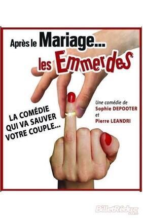 APRES LE MARIAGE... LES EMMERDES ! (Comédie de Lille)