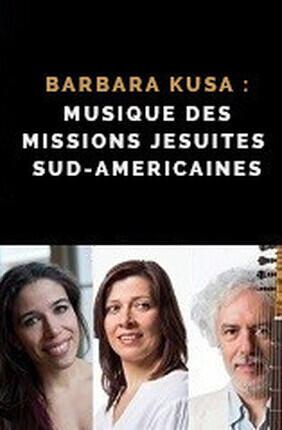 BARBARA KUSA : MUSIQUE DES MISSIONS JESUITES SUD-AMERICAINES