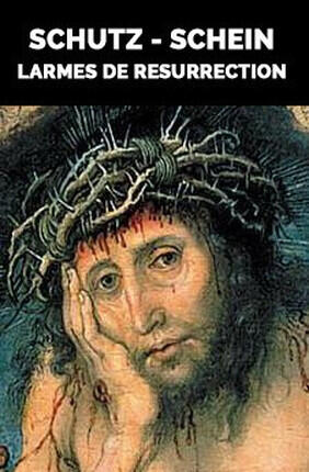 SCHUTZ - SCHEIN : LARMES DE RESURRECTION (Versailles)