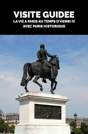 VISITE GUIDEE : LA VIE A PARIS AU TEMPS D'HENRI IV AVEC PARIS HISTORIQUE