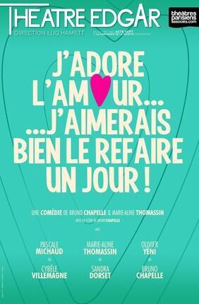 J'ADORE L'AMOUR... J'AIMERAIS BIEN LE REFAIRE UN JOUR ! (Theatre Edgar)