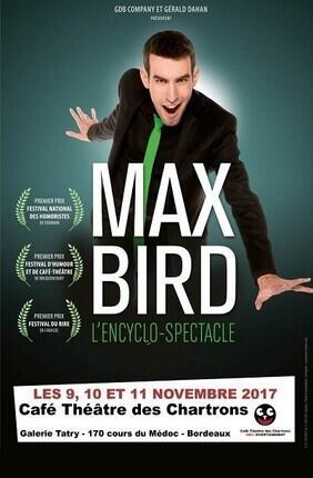 MAX BIRD DANS L'ENCYCLO-SPECTACLE (Café Theatre des Chartrons)