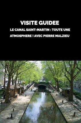VISITE GUIDEE : LE CANAL SAINT-MARTIN : TOUTE UNE ATMOSPHERE ! AVEC PIERRE MALZIEU