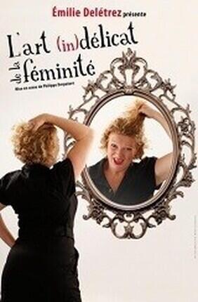 EMILIE DELETREZ DANS L'ART (IN)DELICAT DE LA FEMINITE