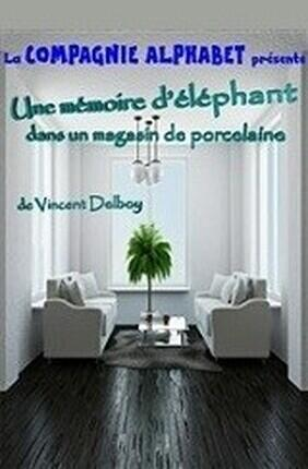 UNE MEMOIRE D'ELEPHANT DANS UN MAGASIN DE PORCELAINE (Theatre l'Alphabet)