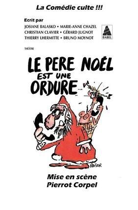 LE PERE NOEL EST UNE ORDURE (Le Grenier Theatre)