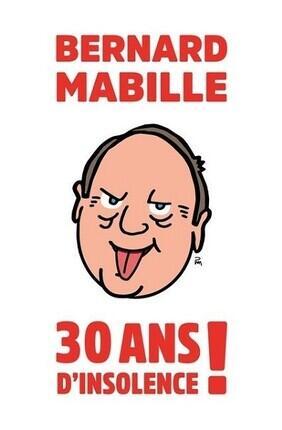 BERNARD MABILLE : 30 ANS D'INSOLENCE (Fougeres)