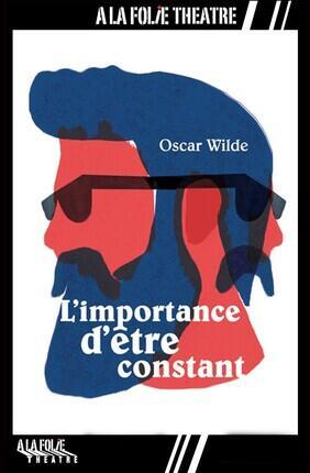 L'IMPORTANCE D'ETRE CONSTANT (A la Folie Theatre)
