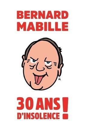 BERNARD MABILLE 30 ANS D'INSOLENCE ! (Pace)