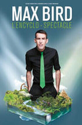 MAX BIRD - L'ENCYCLO-SPECTACLE (Enghien)