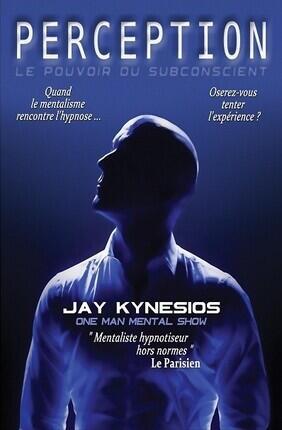JAY KYNESIOS DANS PERCEPTION (Theatre Le Royal)