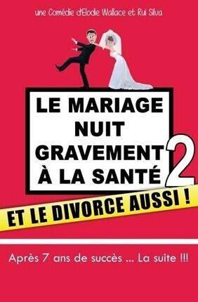 LE MARIAGE NUIT GRAVEMENT A LA SANTE 2 (Theatre Bonne Garde)