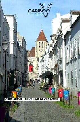 VISITE GUIDEE : LE VILLAGE DE CHARONNE LA CAMPAGNE EN PLEIN PARIS AVEC CARIBOO